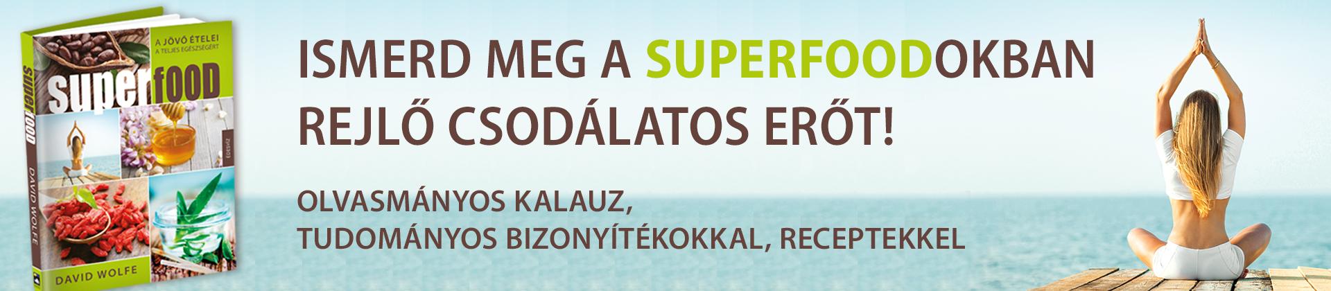 Megjelent a szuperélelmiszerekről szóló könyv, a SUPERFOOD!